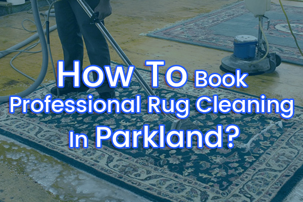 how-to-book-professional-rug-cleaning-in-parkland